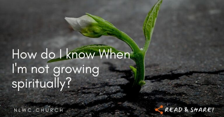 How do I know when I am not growing in Christ?