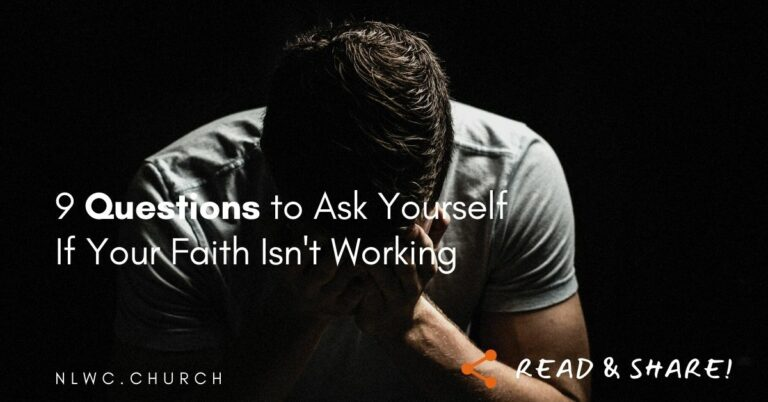 9 Cogent Questions to Ask Yourself If Your Faith Isn't Working